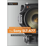 The Sony SLT-A77: The Unofficial Quintessential Guide (BOK)