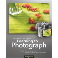 Learning to Photograph: Camera, Equipment, and Basic Photographic Techniques: Volume 1 (BOK)