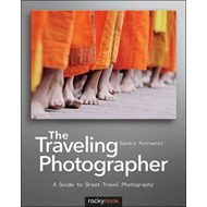 The Traveling Photographer: A Guide to Great Travel Photography (BOK)