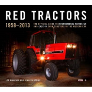 Red Tractors 1958-2013: The Official Guide to International Harvester and Case Tractors in the Moder (BOK)