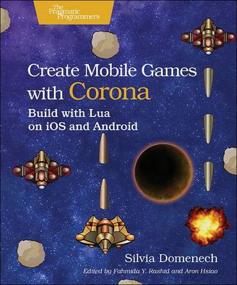 Create Mobile Games with Corona: Build with Lua on IOS and Android (BOK)