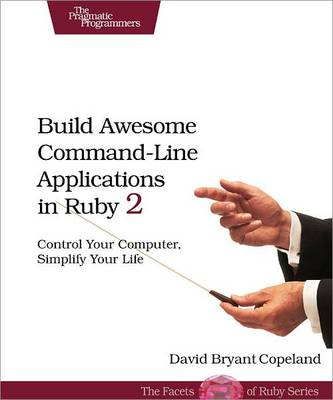 Build Awesome Command-Line Applications in Ruby 2 (BOK)