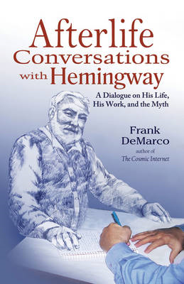 Afterlife Conversations with Hemingway: a Dialogue on His Life, His Work and the Myth (BOK)