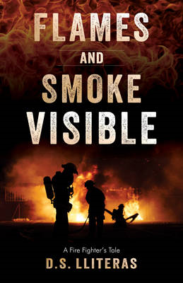 Flames and Smoke Visible: A Firefighter's Tale (BOK)