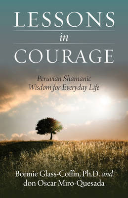 Lessons In Courage: Peruvian Shamanic Wisdom for Everyday Life (BOK)