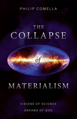 Collapse of Materialism: Visions of Science, Dreams of God (BOK)