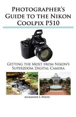 Photographer's Guide to the Nikon Coolpix P510 (BOK)