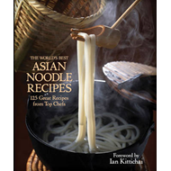 The World's Best Asian Noodle Recipes: 125 Great Recipes from Top Chefs (BOK)