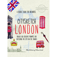 Citysketch London: Over 100 Creative Prompts for Sketching the City on the Thames (BOK)