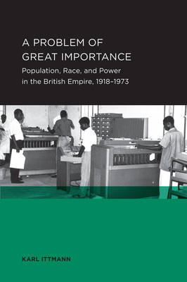 A Problem of Great Importance: Population, Race, and Power in the British Empire, 1918-1973 (BOK)