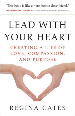 Lead With Your Heart: Creating a Life of Love, Compassion, and Purpose (BOK)