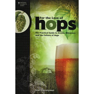For the Love of Hops: The Practical Guide to Aroma, Bitterness & the Culture of Hops (BOK)