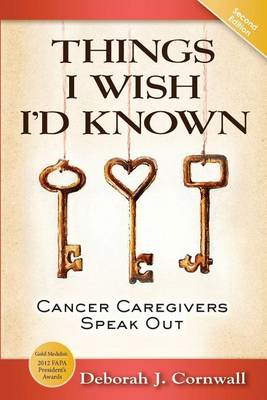 Things I Wish I'd Known: Cancer Caregivers Speak Out- Second Edition (BOK)
