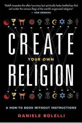 Create Your Own Religion: A How-To Book without Instructions (BOK)