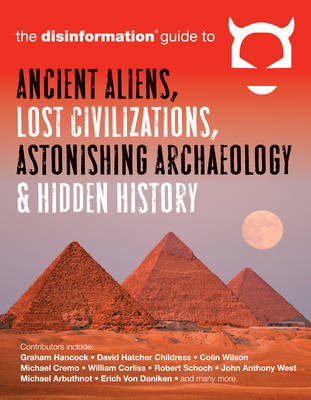 Disinformation Guide to Ancient Aliens, Lost Civilizations, Astonishing Archaeology and Hidden Histo (BOK)