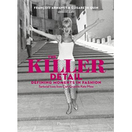 The Killer Detail: Defining Moments in Fashion: Sartorial Icons from Cary Grant to Kate Moss (BOK)