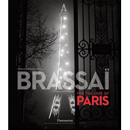 Brassai: Paris: For the Love of Paris (BOK)