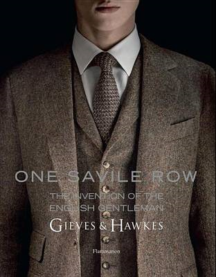 One Savile Row: the Invention of the English Gentleman (BOK)