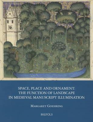 Space, Place and Ornament: The Function of Landscape in Medieval Manuscript Illumination (BOK)