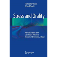 Stress and Orality: New Data About Teeth Clenching & Outcomes, Migraine, Fibromyalgia, Fatigue (BOK)