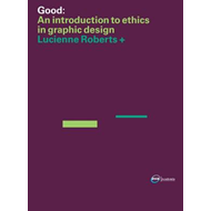 GOOD: an Introduction to Ethics in Graphic Design (BOK)