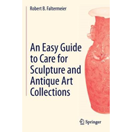 Easy Guide to Care for Sculpture and Antique Art Collections (BOK)