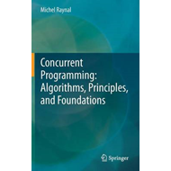 Concurrent Programming: Algorithms, Principles, and Foundati (BOK)