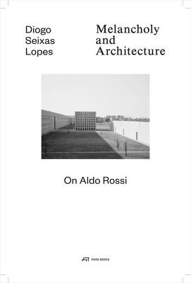 Melancholy and Architecture - On Aldo Rossi (BOK)