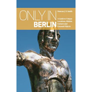 Only in Berlin: A Guide to Unique Locations, Hidden Corners (BOK)