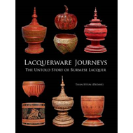 Lacquerware Journeys: The Untold Story of Burmese Lacquer (BOK)