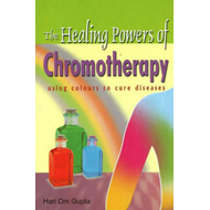 Healing Powers of Chromotherapy: Using Colours to Cure Diseases (BOK)