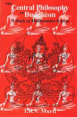 Central Philosophy of Buddhism: A Study in Madhyamika System (BOK)
