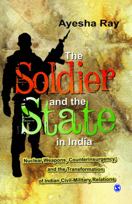 The Soldier and the State in India: Nuclear Weapons, Counterinsurgency, and the Transformation of In (BOK)