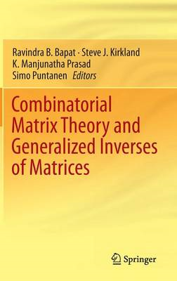 Combinatorial Matrix Theory and Generalized Inverses of Matrices (BOK)