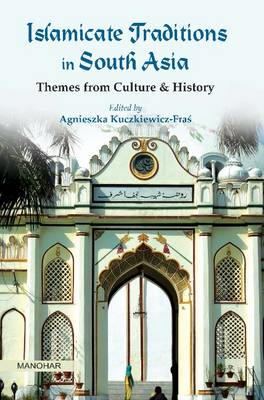 Islamicate Traditions in South Asia: Themes from Culture & History (BOK)