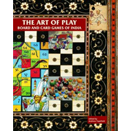 The Art of Play: Board and Card Games of India (BOK)