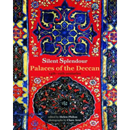 Silent Splendour: Palaces of the Deccan - 14th - 19th Centuries (BOK)