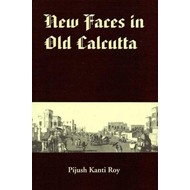 New Faces in Old Calcutta: All About the Chinese, the Armenians, the Jews, the Anglo-Indians, the Po (BOK)