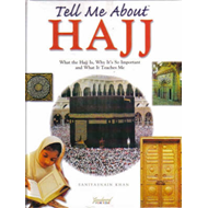Tell Me About Hajj: What the Hajj is, Why it's So Important and What it Teaches Me (BOK)