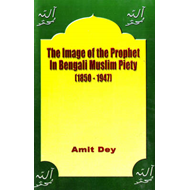 The Image of the Prophet in Bengali Muslim Piety 1850-1947 (BOK)