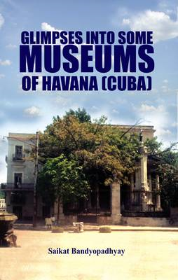 Glimpses into Some Museums of Havana (Cuba) (BOK)
