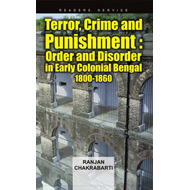 Terror Crime & Punishment: Order and Disorder in Early Colonial Bengal, 1800-1860 (BOK)