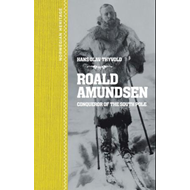 Roald Amundsen - conqueror of the South Pole (BOK)
