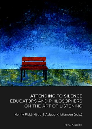 Attending to silence - educators and philosophers on the art of listening (BOK)