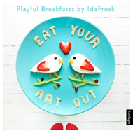 Eat Your Art out: Playful Breakfasts by Idafrosk (BOK)