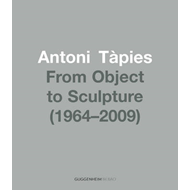 Antoni Tapies: From Object to Sculpture 1964/2002 (BOK)