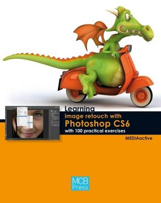 Learning Image Retouch with Photoshop CS6 with 100 Practical Exercises (BOK)