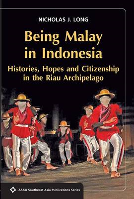 Being Malay in Indonesia: Histories, Hopes and Citizenship in the Riau Archipelago (BOK)