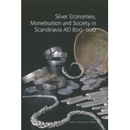 Silver Economies, Monetisation & Society in Scandinavia, AD (BOK)