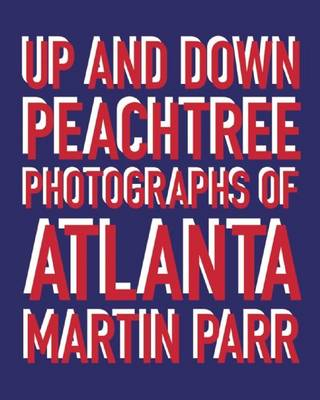 Martin Parr: Up and Down Peachtree: Photographs of Atlanta (BOK)